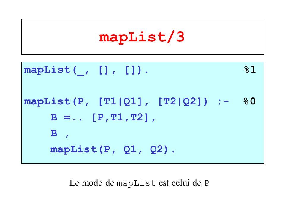 mapList/3 mapList(_, [], []). %1 mapList(P, [T1|Q1], [T2|Q2]) :- %0